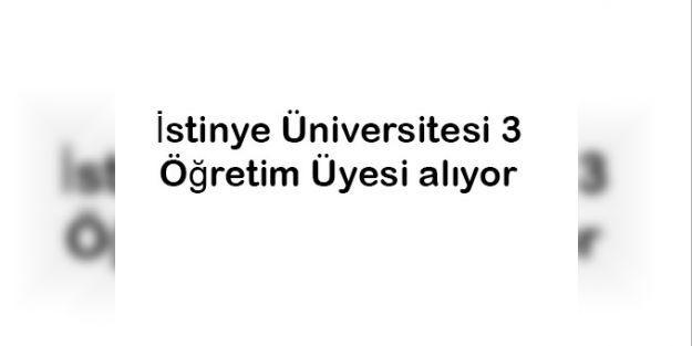 İstinye Üniversitesi 3 Öğretim Üyesi alıyor