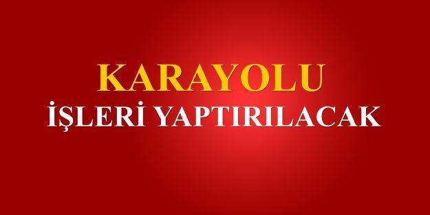 KARAYOLU İŞLERİ YAPTIRILACAKTIR